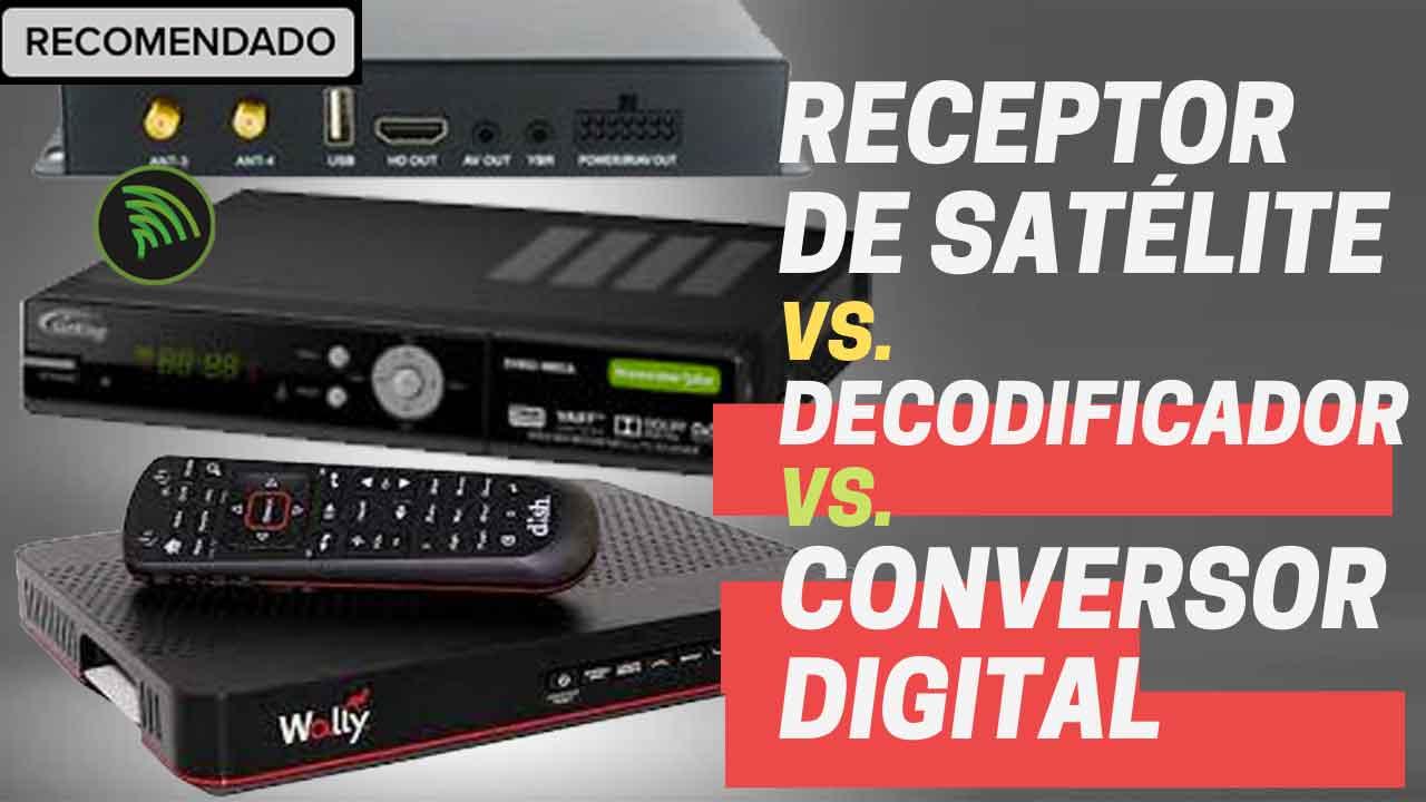 receptor de tv via satelite vs decodificador de operadora de tv vs conversor tv digital terrestre