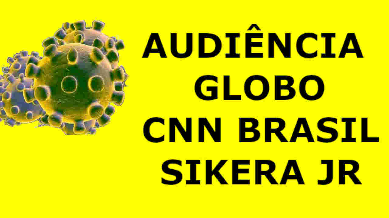 AUDIENCIA GLOBO CNN BRASIL SIKERA-JR